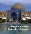 In the Garden of Isfahan: Islamic Architecture from the 16th to the 18th Century by Werner Blaser (Hardback, 2010)