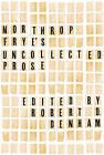 Northrop Frye's Uncollected Prose by Northrop Frye (Hardback, 2015)