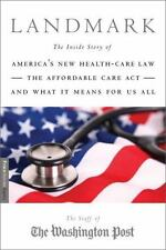 Landmark: The Inside Story of America's New Health Care Law and What It Means fo