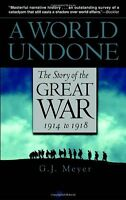 A World Undone: The Story Of The Great War, 1914 To 1918 By G.j. Meyer, (paperba on sale