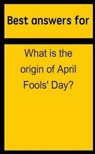 Best Answers for What Is the Origin of April Fools' Day? by Barbara Boone...