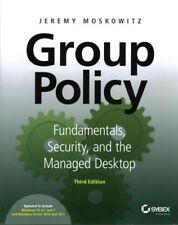 Group Policy : Fundamentals, Security, and the Managed Desktop by Jeremy Moskowitz (2015, Paperback)