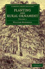 Planting and Rural Ornament: Volume 1: Being a Second Edition, with Large Additions, of Planting and Ornamental Gardening: A Practical Treatise: Volume 1 by William Marshall (Paperback, 2014)