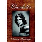 Charlotta 9781425929626 by Monika Schimunek Hardcover