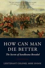 How Can Man Die Better : The Secrets of Isandlwana Revealed by Mike Snook (2011, Paperback)