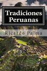 Tradiciones Peruanas: Completo by Ricardo Palma (Paperback / softback, 2015)