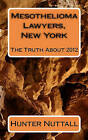 Mesothelioma Lawyers, New York: The Truth about 2012 by Hunter Nuttall (Paperback / softback, 2010)