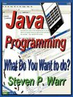 Java Programming What Do You Want to Do? by Warr Steven P. Authorhouse