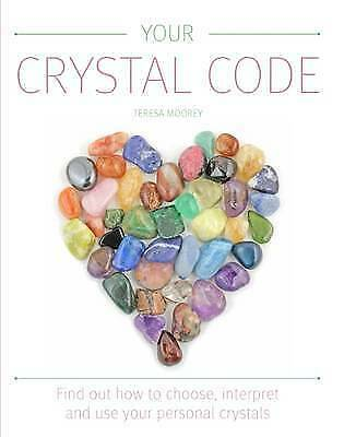 Your Crystal Code: Find Out How to Choose, Interpret and Use Your Personal Cryst