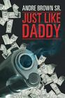 Just Like Daddy 9781481742610 by Andre Brown Sr. Paperback