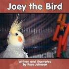 Joey The Bird by Rose Johnson 9781451254327 Paperback 2010