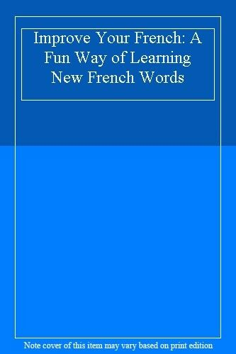 Improve Your French: A Fun Way of Learning New French Words