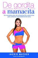 De Gordita A Mamacita : Un Completo (spanish) By Ingrid Macher [paperback]