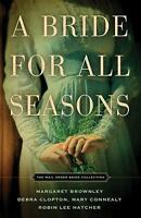 A Bride for All Seasons by Margaret Brownley, Debra Clopton, Mary Connealy and R