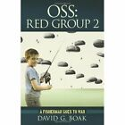 OSS Red Group 2 a Fisherman Goes to War 9781456725129 by David G. Boak