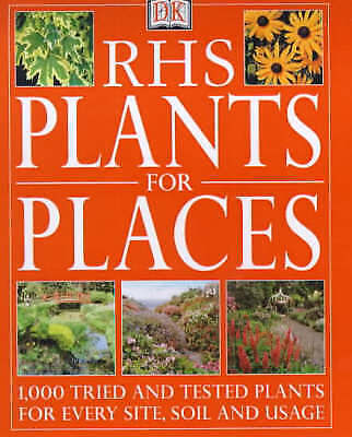 """AS NEW"" RHS Plants for Places: 1000 Tried and Tested Plants for Every Soil, Sit"