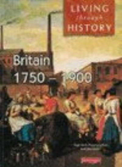 Britain 1750-1900 (Living Through History),Mr Nigel Kelly, Rosemary Rees, Jane