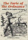 The Furie of the Ordnance: Artillery in the English Civil Wars by Stephen Bull (Hardback, 2008)