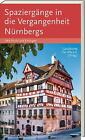 Spaziergänge in die Vergangenheit Nürnberg, Fürth, Erlangen (2016, Gebundene Ausgabe)