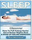 Sleep: Discover How to Fall Asleep Easier, Get a Better Nights Rest & Wake Up Feeling Energized by Ace McCloud (Paperback / softback, 2015)