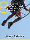 8 Keys to Parenting Children with ADHD by Cindy Goldrich (CD-Audio, 2015)