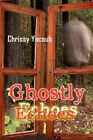 Ghostly Echoes 9781606723609 by Chrissy Yacoub Paperback