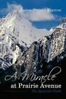 a Miracle at Prairie Avenue The Quest for Faith 9781456700867 Paperback 2011
