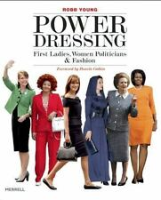 POWER DRESSING BY: ROBB YOUNG! FIRST LADIES, WOMEN POLITICIANS & FASHION! NEW!