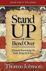 Stand Up or Bend Over: Take Control and Achieve Your Financial Dreams! by Thomas Johnson (Paperback / softback, 2013)