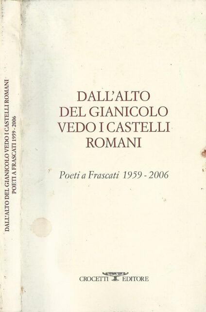Dall'alto del gianicolo vedo i castelli romani. Poeti a Frascati  1959- 2006. 20