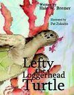 Lefty The Loggerhead Turtle 9781418418021 by Hale W. Bremer Paperback