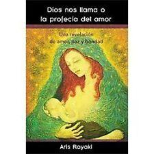 Dios Nos Llama O la ProfecíA Del Amor : Una RevelacióN de Amor, Paz Y Bondad...