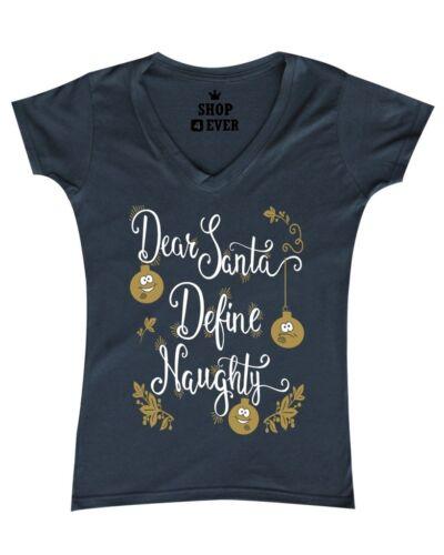 Dear Santa Define Naughty Women/'s V-Neck T-shirt Christmas Party Xmas Noel Tee