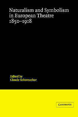 Naturalism and Symbolism in European Theatre 1850-1918 (Theatre in Europe: A Do