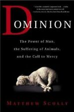 Dominion : The\Power of Man, the Suffering of Animals, and the Call to Mercy by Matthew Scully (2003, Paperback, Revised)