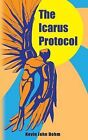 The Icarus Protocol by Kevin John Dohm (Paperback / softback, 2013)