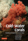 Cold-water Corals: The Biology and Geology of Deep-sea Coral Habitats by Andre Freiwald, J. Murray Roberts, Andrew J. Wheeler, Stephen Cairns (Hardback, 2009)