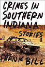 Crimes in Southern Indiana: Stories by Frank Bill (Paperback / softback, 2011)