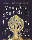You are Stardust: Our Amazing Connections with Planet Earth by Elin Kelsey (Hardback, 2016)