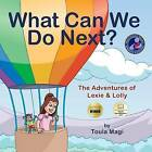 What Can We Do Next?: The Adventures of Lexie & Lolly by Toula Magi (Paperback / softback, 2010)