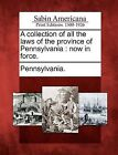 A Collection of All the Laws of the Province of Pennsylvania: Now in Force. by Gale, Sabin Americana (Paperback / softback, 2012)