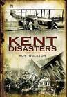 Kent Disasters by Roy Ingleton (Paperback, 2010)