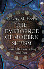 The Emergence of Modern Shi'ism: Islamic Reform in Iraq and Iran by Zackery M. Heern (Paperback, 2015)
