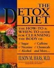 The Detox Diet : A How and When-to Guide for Cleansing the Body by Elson M. Haas (2003, Paperback)
