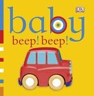 Baby Beep! Beep! by DK Publishing (Board book, 2010)