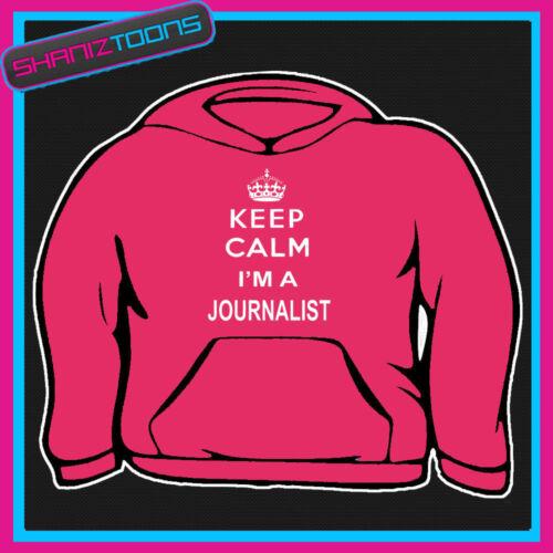 KEEP CALM I/'M A JOURNALIST ADULTS MENS LADIES HOODIE HOODY GIFT