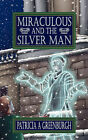 Miraculous and the Silver Man by Patricia A Greenburgh (Paperback / softback, 2009)