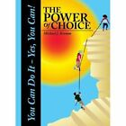 The Power of Choice: You Can Do It - Yes, You Can! by Michael J Kremm (Paperback, 2007)
