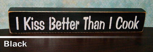 I Kiss Better Than I Cook Wooden Shelf Sitter Sign 21 Colors to Choose From!