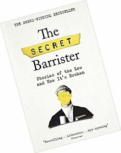 The Secret Barrister Stories of the Law and How Its Broken